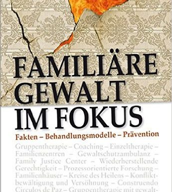 Familiäre Gewalt im Fokus – Handbuch: Fakten – Behandlungsmodelle – Prävention