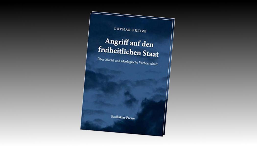 Rezension Lothar Fritze Angriff Auf Den Freiheitlichen Staat Faktum Magazin